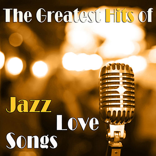 The Greatest Hits of Jazz Love Songs von Various Artists