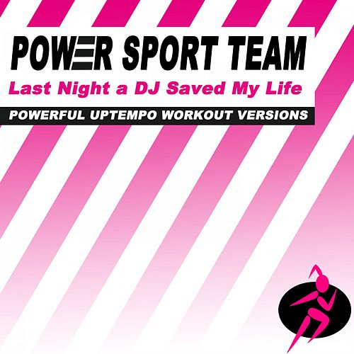 Last Night a DJ Saved My Life (Powerful Uptempo Cardio, Fitness, Crossfit & Aerobics Workout Versions) de Power Sport Team