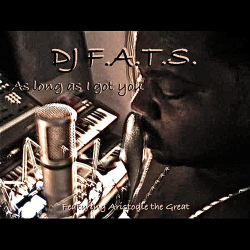 As Long As I Got You (feat. Aristodle the Great) by DJ F.A.T.S.