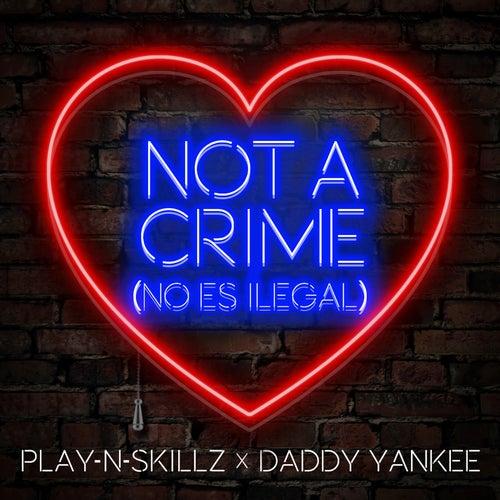 Not a Crime (No Es Ilegal) de Daddy Yankee