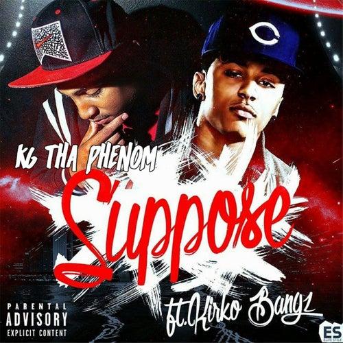Suppose (feat. Kirko Bangz) by Kgthaphenom