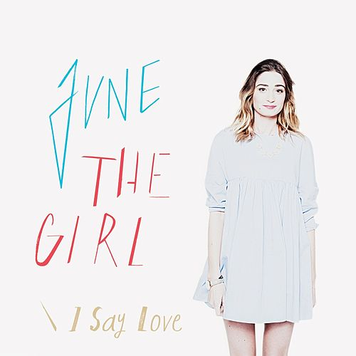 I Say Love de June The Girl