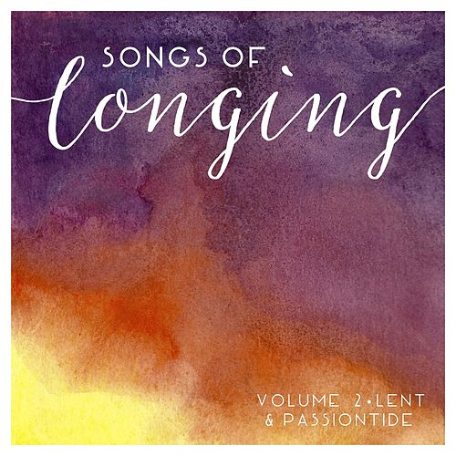 Songs of Longing, Vol. 2 (Lent & Passiontide) de Christ Church East Bay