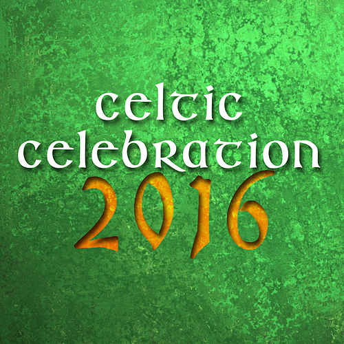 Celtic Celebration 2016 by Various Artists