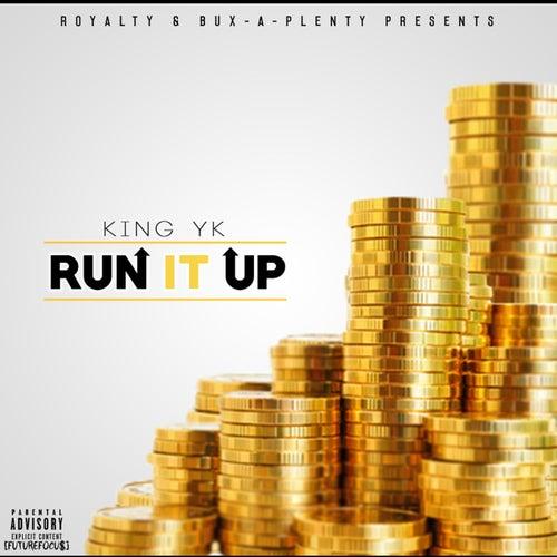 Run It Up by King Yk