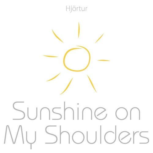 Sunshine on My Shoulders by Hjortur