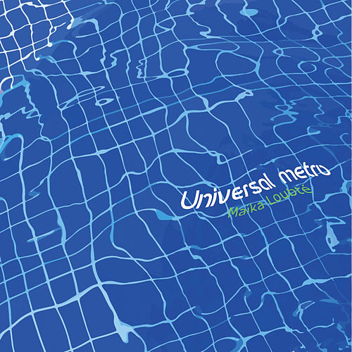 Universal Metro by Maika Loubte