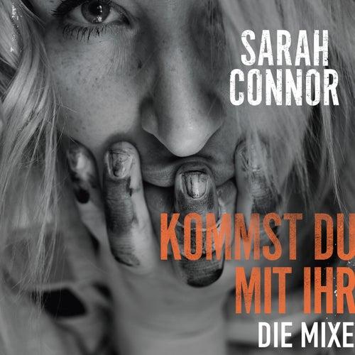 Kommst Du mit ihr (Die Mixe) von Sarah Connor