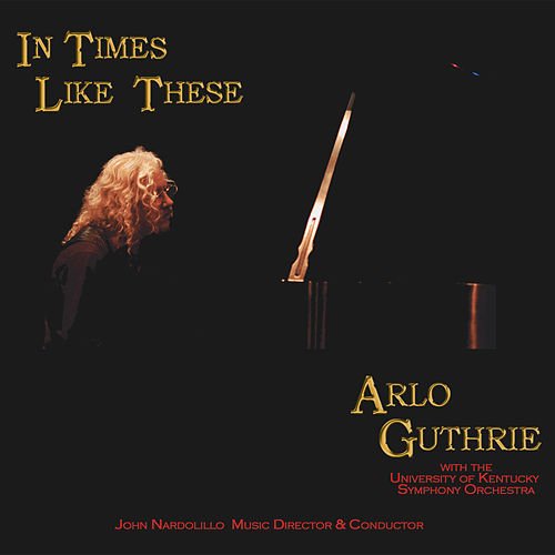 In Times Like These by Arlo Guthrie