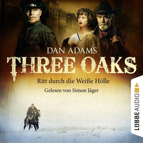 Three Oaks, Folge 01: Ritt durch die Weiße Hölle von Dan Adams