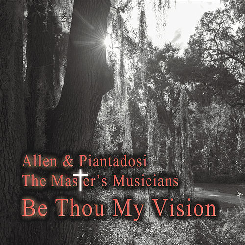 The Master's Musicians: Be Thou My Vision by Allen