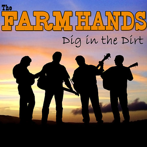 Dig In The Dirt by The Farm Hands