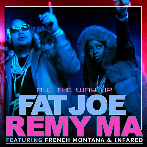 All The Way Up (feat. French Montana & Infared) - Single de Fat Joe