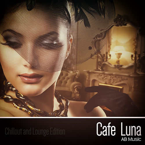 Cafe Luna (Chillout and Lounge Edition) by Various Artists