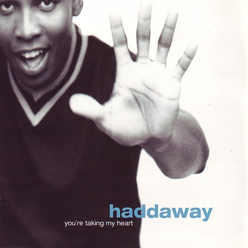 You're Taking My Heart von Haddaway