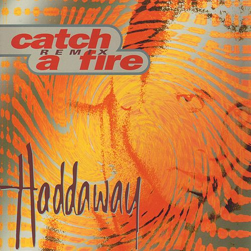Catch A Fire - Remix by Haddaway