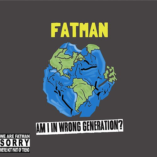 Am I in Wrong Generation? (We Are Fatman Sorry We're Not Part of Trend) von Fatman