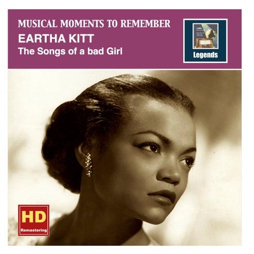 Musical Moments To Remember: Eartha Kitt - The Songs of a bad Girl de Eartha Kitt