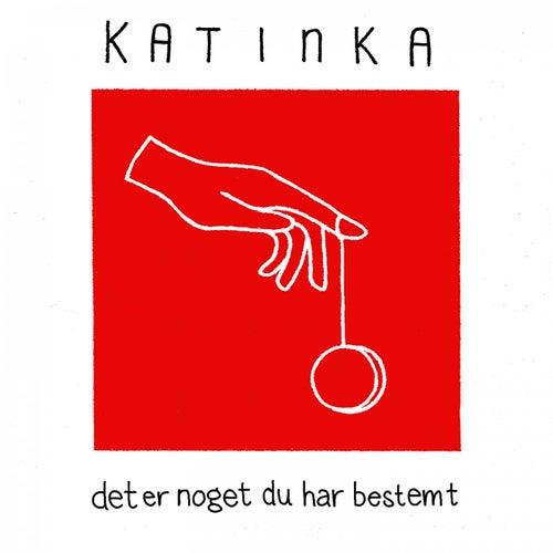 Det er noget du har bestemt by Katinka