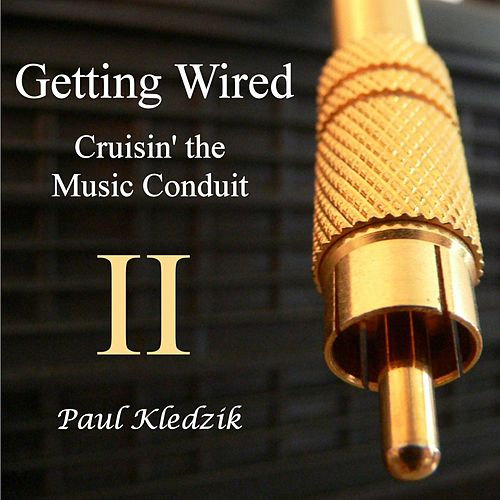 Getting Wired II by Paul Kledzik