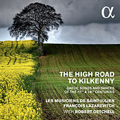 The High Road to Kilkenny: Gaelic Songs & Dances of the 17th & 18th Centuries by Various Artists