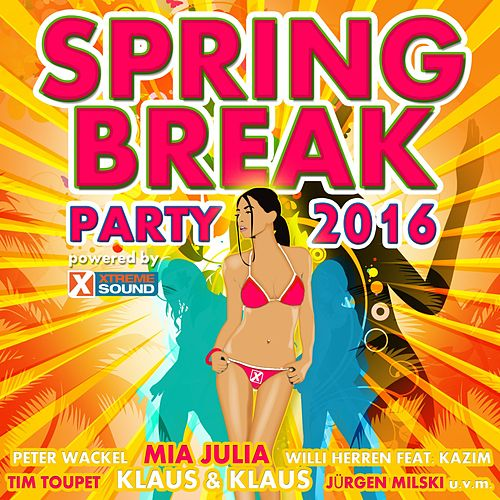 Spring Break Party 2016 powered by Xtreme Sound von Various Artists