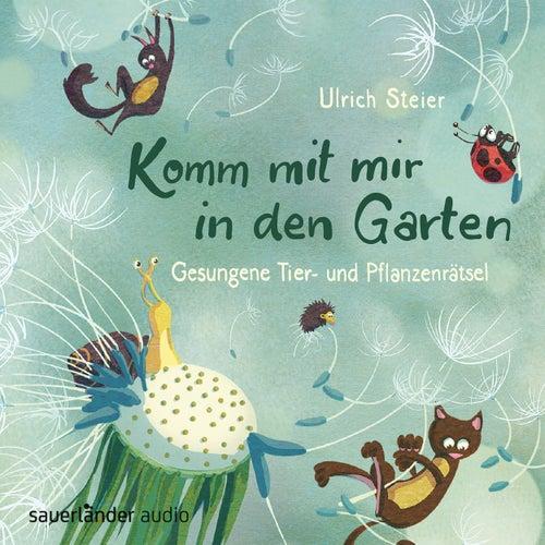 Komm mit mir in den Garten - Gesungene Tier- und Pflanzenrätsel von Ulrich Steier