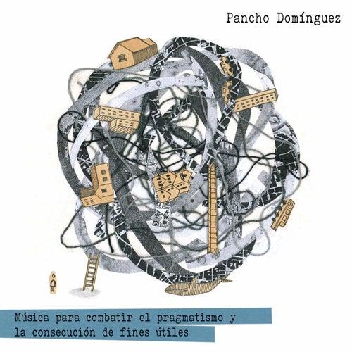 Música para Combatir el Pragmatismo y la Consecución de Fines Útiles de Pancho Domínguez