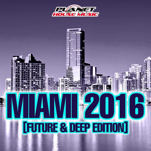 Miami 2016 (Future & Deep Edition) - EP de Various Artists