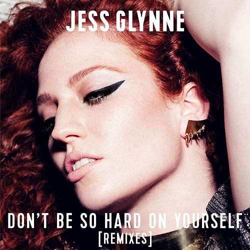 Don't Be So Hard On Yourself (Remixes) van Jess Glynne