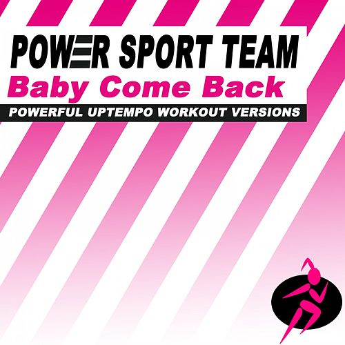 Baby Come Back (Powerful Uptempo Cardio, Fitness, Crossfit & Aerobics Workout Versions) by Power Sport Team