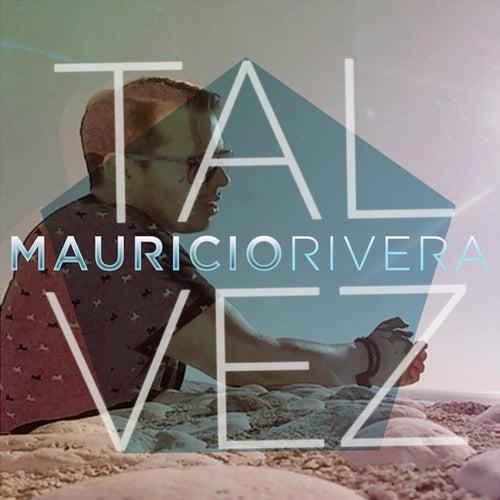 Tal Vez de Mauricio Rivera