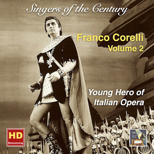 Singers of the Century: Franco Corelli, Vol. 2 — Young Hero of Italian Opera (Remastered 2016) de Franco Corelli