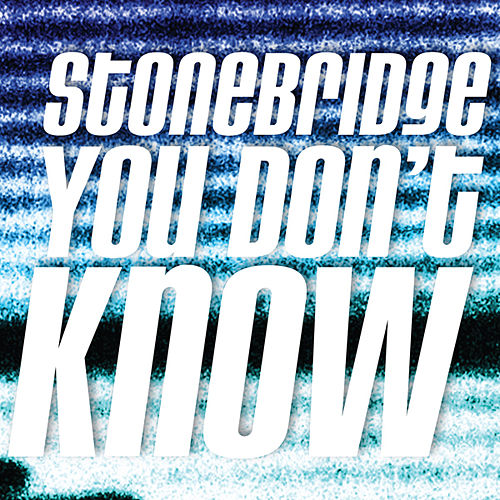 StoneBridge - You Dont Know de Stonebridge