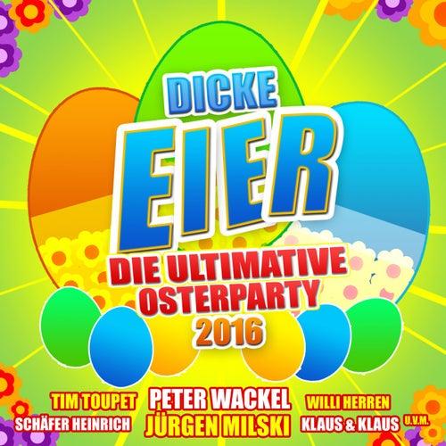 Dicke Eier - Die ultimative Osterparty 2016 von Various Artists