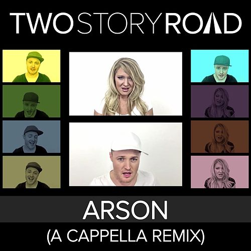 Arson (A Cappella Remix) by Two Story Road