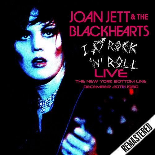 I Love Rock 'N' Roll - Live. The New York Bottom Line, Dec 20th 1980 by Joan Jett & The Blackhearts