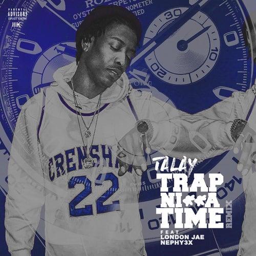 Trap Nigga Time (Remix) [feat. Nephy3x & London Jae] by Talay