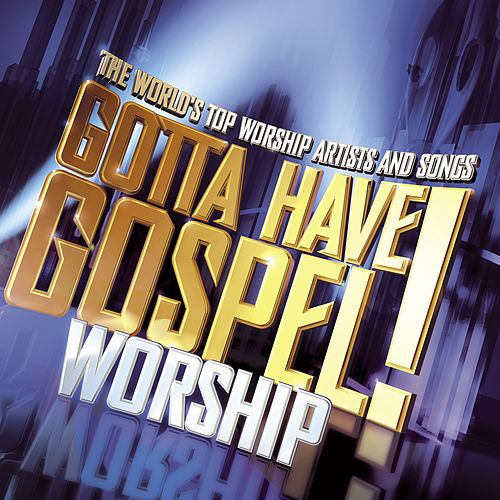 Gotta Have Gospel! Worship de Various Artists