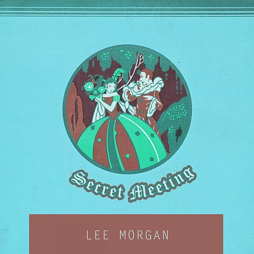 Secret Meeting by Lee Morgan
