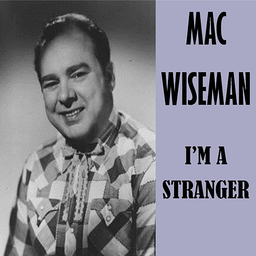 I'm a Stranger by Mac Wiseman