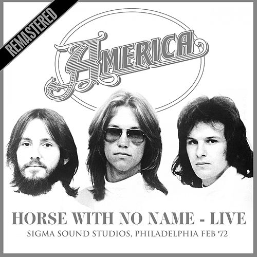 Horse With No Name - Live at Sigma Sound Studios, Philadelphia Feb '72 - Remastered de America