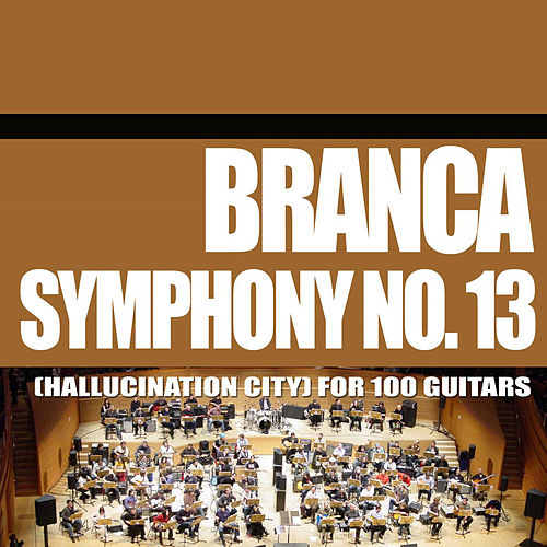 Symphony No. 13 (Hallucination City) For 100 Guitars von Glenn Branca