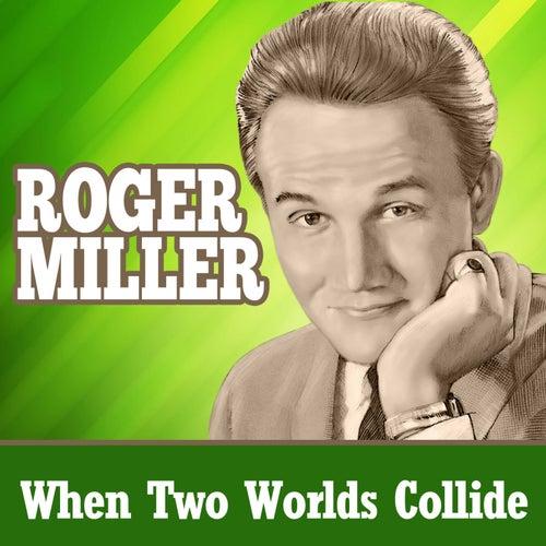 When Two Worlds Collide von Roger Miller