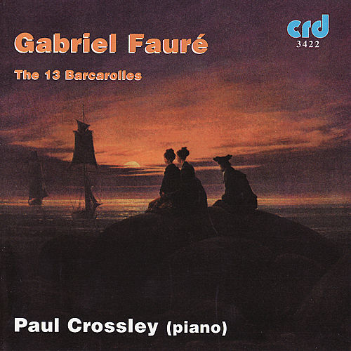 Fauré: The 13 Barcarolles de piano Paul Crossley