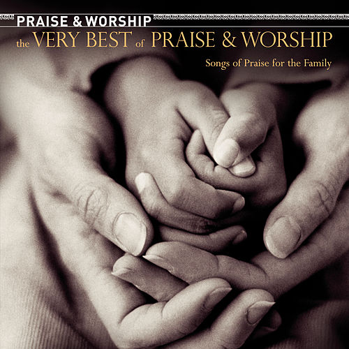 The Very Best of Praise & Worship: Songs of Praise for The Family by Various Artists