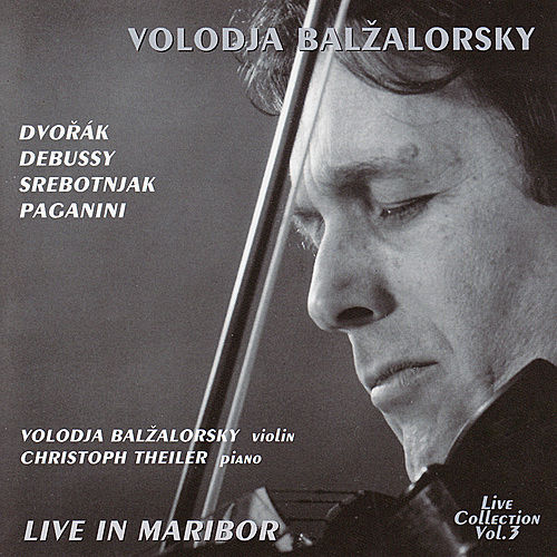 Volodja Balzalorsky Live in Concert Vol. 3: Music for violin and piano by Dvorák, Debussy  & Paganini (Live in Maribor) by Volodja Balzalorsky