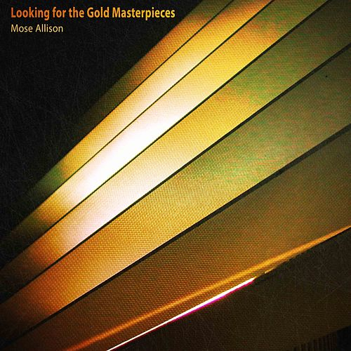 Looking for the Gold Masterpieces (Remastered) by Mose Allison