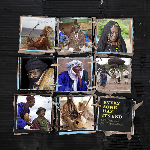 Every Song Has Its End: Sonic Dispatches from Traditional Mali by Various Artists