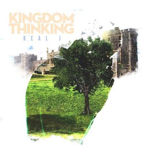 Kingdom Thinking by Real J